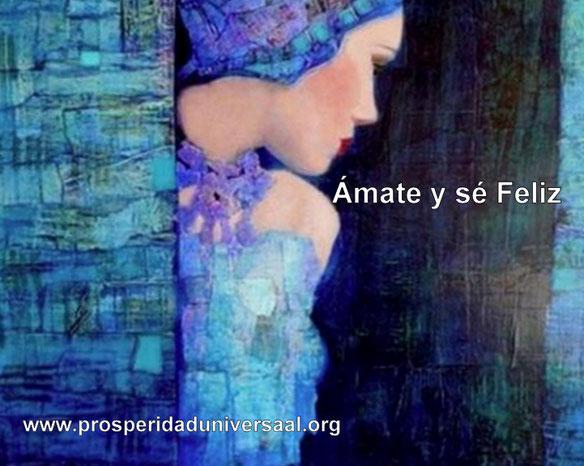 ÁMATE Y SE FELIZ. CUANDO ME AMÉ DE VERDAD - PROSPERIDAD UNIVERSAL- crecimiento personal - autoestima -  amor a si mismo - el poder interior - www.prosperidaduniversal.org