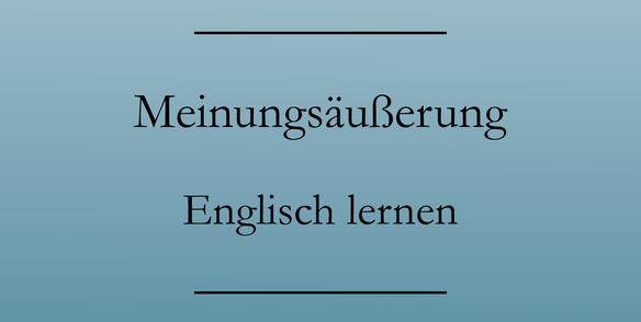 Englisch lernen: Meinung äußern