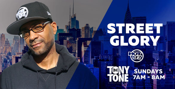 Street Glory Hot 97  Sunday 7am-8am DJ Tony Tone
