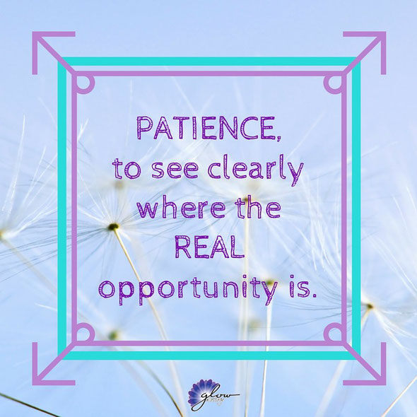 Patience, to see clearly where the REAL opportunity is.