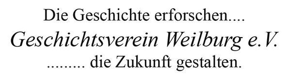 Die Geschichte erforschen… Geschichtsverein Weilburg e.V. …die Zukunft gestalten.