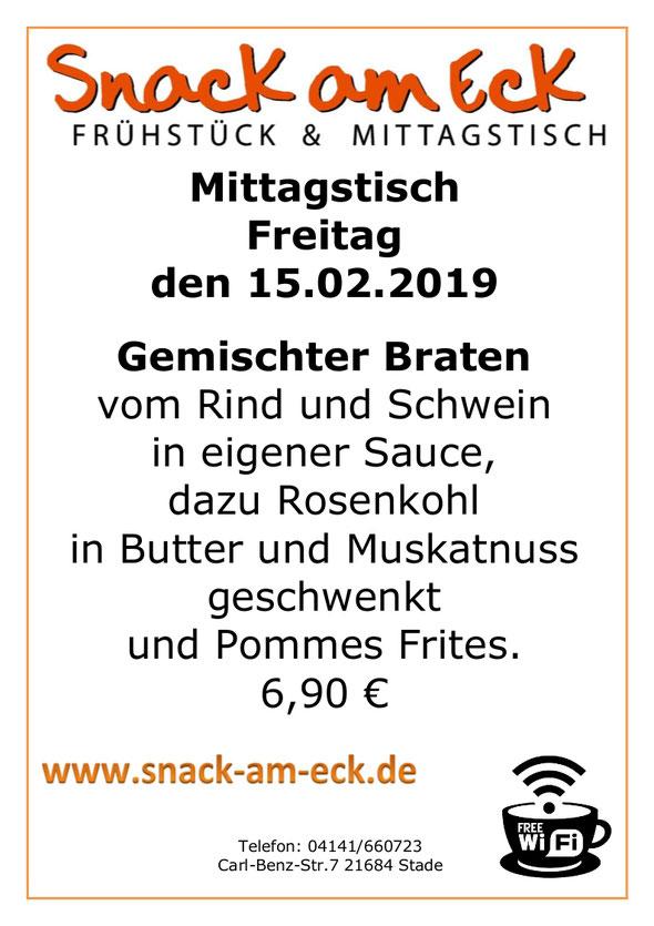 Mittagstisch am Freitag den 15.02.2019: Gemischter Braten vom Rind und Schwein in eigener  Sauce, dazu Rosenkohl in Butter und Muskatnuss geschwenkt und Pommes Frites. 6,90 €
