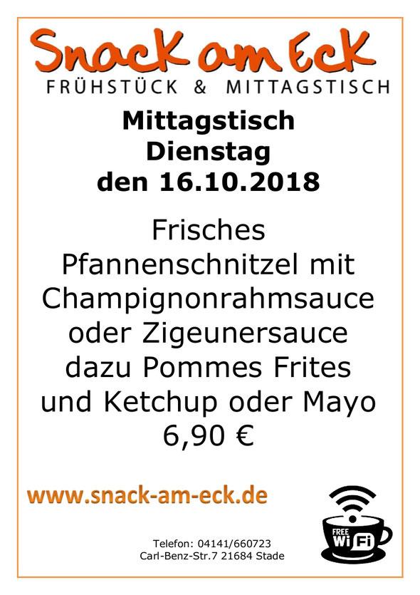 Mittagstisch am Dienstag den 16.10.2018: Frisches Pfannenschnitzel mit Champignonrahmsauce oder Zigeunersauce dazu Pommes Frites und Ketchup oder Mayo 6,90 €