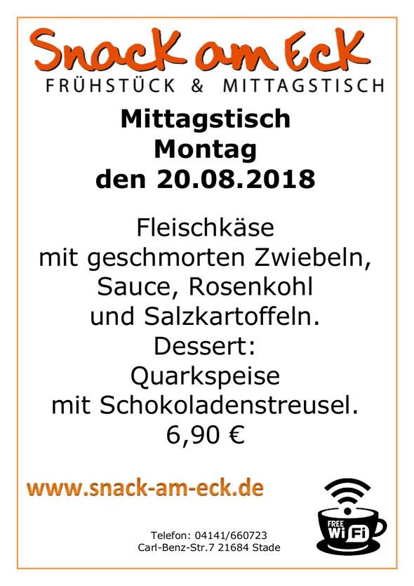 Mittagstisch am Montag den 20.08.2018: Fleischkäse mit geschmorten Zwiebeln, Sauce, Rosenkohl und Salzkartoffeln. Dessert: Quarkspeise mit Schokoladenstreusel. 6,90 €