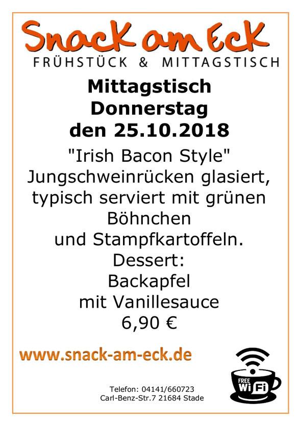 """Miottagstisch am Donnerstag den 25.10.2018: """"Irish Bacon Style""""  Jungschweinrücken glasiert, typisch serviert mit grünen Böhnchen  und Stampfkartoffeln.  Dessert:  Backapfel  mit Vanillesauce 6,90 €"""