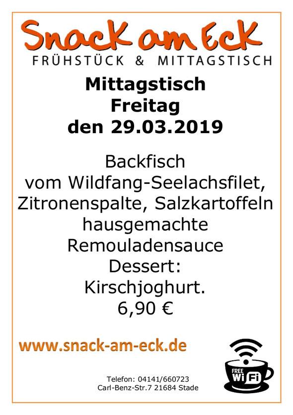 Mittagstisch am Freitag den 28.03.2019: Backfisch vom Wildfang-Seelachsfilet, Zitronenspalte, Salzkartoffeln hausgemachte Remouladensauce Dessert: Kirschjoghurt. 6,90 €