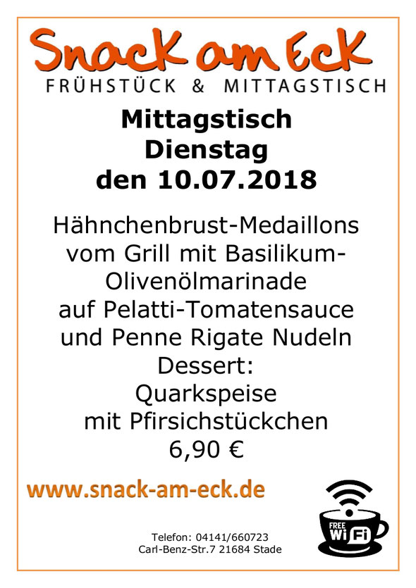 Mittagstisch am Dienstag den 10.07.2018: Hähnchenbrust-Medaillons vom Grill mit Basilikum-Olivenölmarinade auf Pelatti-Tomatensauce und Penne Rigate Nudeln Dessert:  Quarkspeise mit Pfirsichstückchen 6,90 €