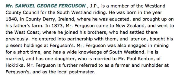 Information on one the founding Fergusons from County Derry, Irealnd from the The Cyclopedia of New Zealand [Nelson, Marlborough & Westland Provincial Districts] (click for link)
