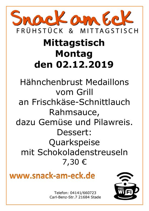 Mittagstisch am Montag den 02.12.2019: Hähnchenbrust Medaillons vom Grill an Frischkäse-Schnittlauch Rahmsauce, dazu Gemüse und Pilawreis. Dessert: Quarkspeise mit Schokoladenstreusel 7,30 €