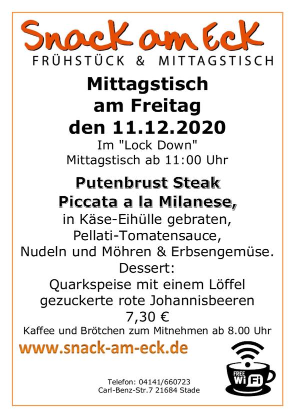 Mittagstisch am Freitag den 11.12.2020: Putenbrust Steak Piccata a la Milanese, in Käse-Eihülle gebraten, Pellati-Tomatensauce, Nudeln und Möhren & Erbsengemüse. Dessert: Quarkspeise mit einem Löffel gezuckerte rote Johannisbeeren 7,30 €