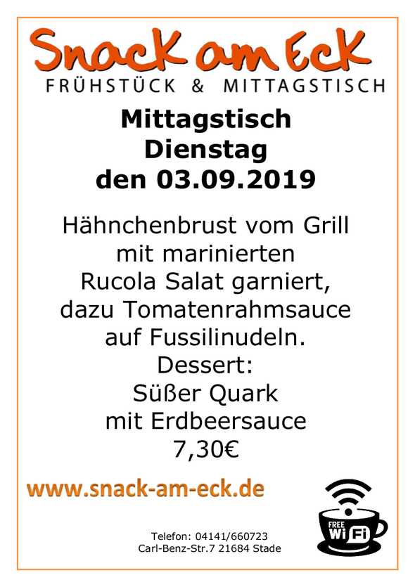 Mittagstisch am Dienstag den 03.09.2019: Hähnchenbrust vom Grill mit marinierten Rucola Salat garniert, dazu Tomatenrahmsauce auf Fussilinudeln. Dessert: Süßer Quark mit Erdbeersauce 7,30 €