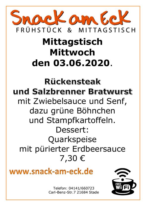 Mittagstisch am Mittwoch den 03.06.2020: Rückensteak und Salzbrenner Bratwurst mit Zwiebelsauce und Senf, dazu grüne Böhnchen und Stampfkartoffeln. Dessert Quarkspeise mit pürierter Erdbeersauce 7,30 €
