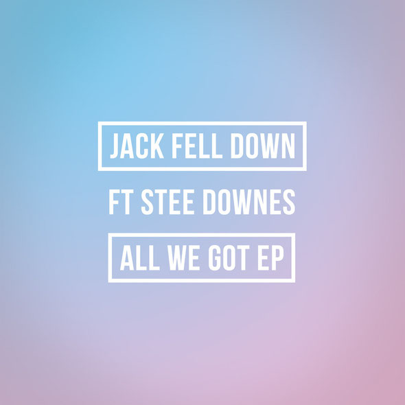 Jack Fell Down Ft Stee Downes | All We Got EP