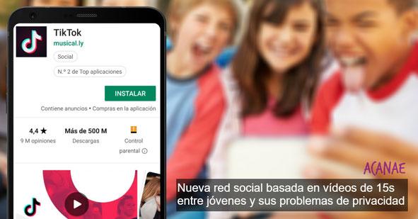 TikTok, nueva red social de moda basada en vídeos de 15 segundos y sus problemas de privacidad entre menores