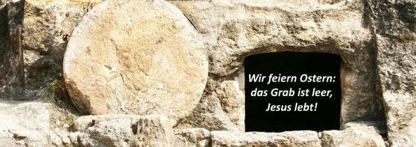 das Grab ist leer - Jesus lebt!
