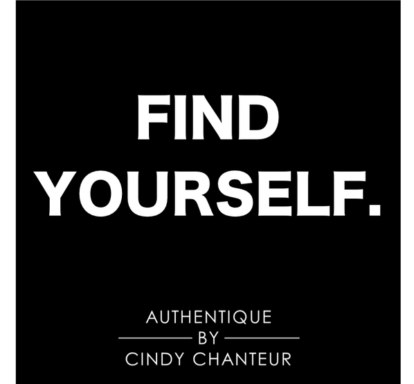 Find Yourself Authentique by Cindy Chanteur
