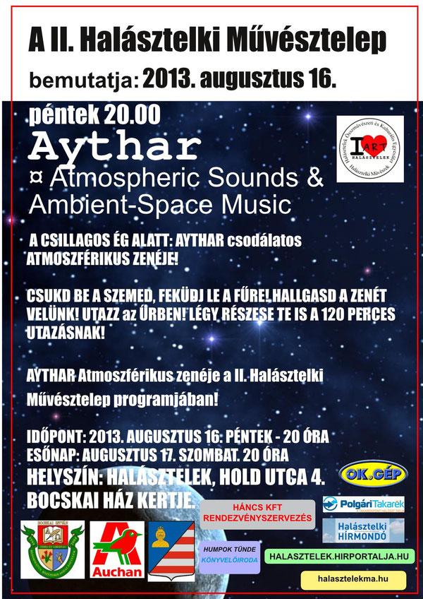 A II. Halásztelki Művésztelep bemutatja: Aythar - Atmoszférikus zenéje. Gyere a fűbe, nézd a csillagos égboltot velünk! 2013. augusztus 16. péntek 20.00 Hold utca