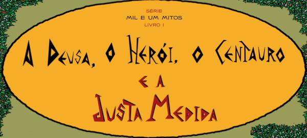 Kinderbuch ab 10 Jahren – A Deusa, o Heroi, o Centauro e a Justa Medida