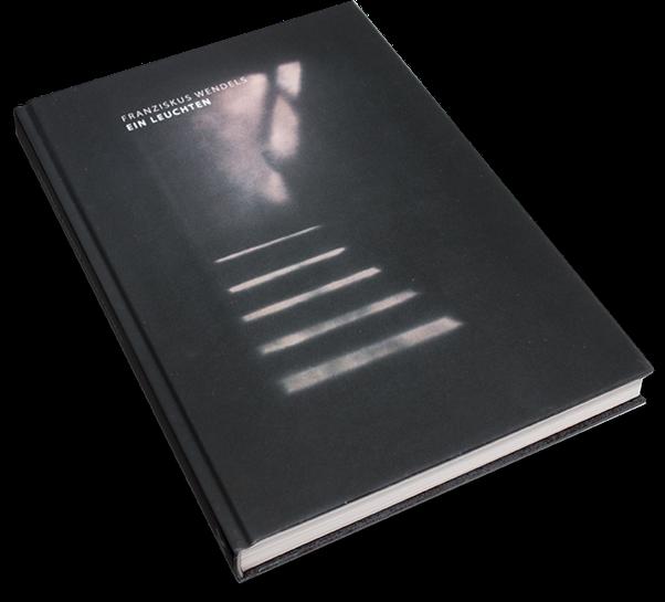 Franziskus Wendels, Ein Leuchten, Cover, Buch, Book, Katalog, Catalogue, Layout, Gestaltung, Buchgestaltung, Typografie, Typography, claasbooks, Claas Möller