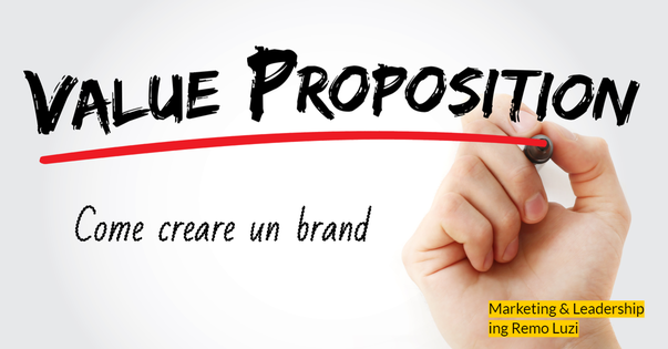 Proposta del valore del brand: la value proposition - remo luzi - marketing e leadership