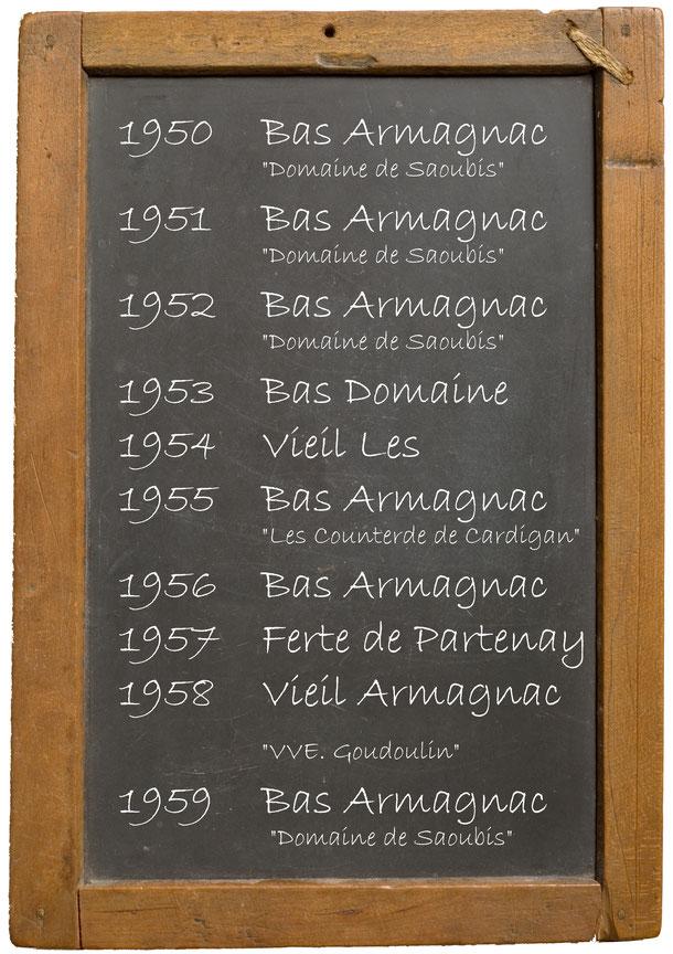 "1950  Bas Armagnac ""Domaine de Saoubis"" 1951 Bas Armagnac ""Domaine de Saoubis"" 1952 Bas Armagnac ""Domaine de Saoubis"" 1953 Bas Domaine 1954 Vieil Les  1955 Bas Armagnac ""Les Counterde de Cardigan"" 1956 Bas Armagnac 1957 Ferte de Partenay 1958 Vieil Armagn"