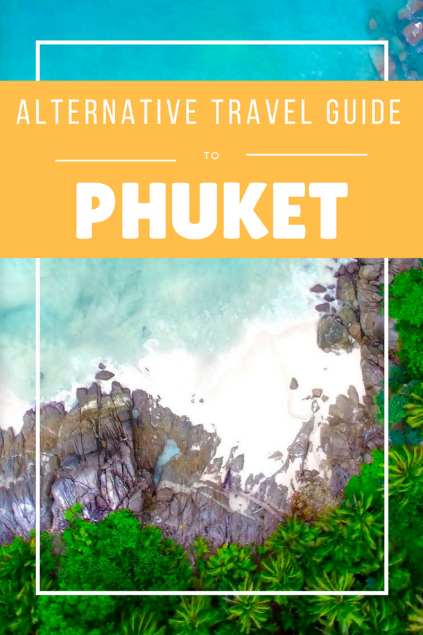 The Alternative Travel Guide to Phuket, Thailand: Secret beaches, breathtaking viewpoints,  spiritual places, surfing in a bar, swimming with elephants and having a dinner with a view