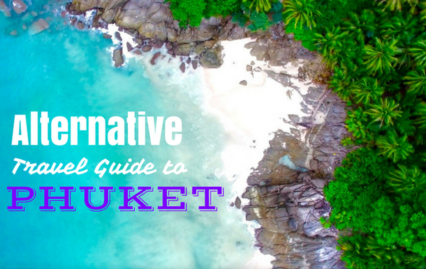 Alternative Travel Guide to Phuket: top things to do, the best secret beaches and much more