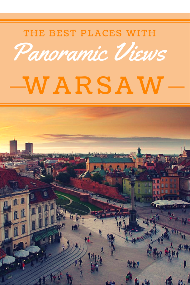 The Best Places with Amazing Panoramic Views in Warsaw: sky bars, rooftop bars, hotels with the view,  and observation decks