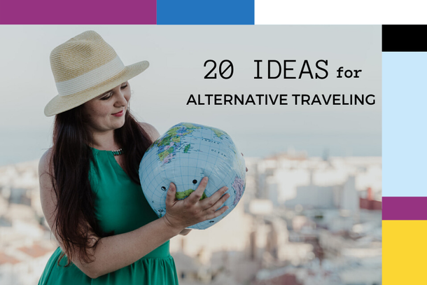 20 ideas for alternative traveling and tourism