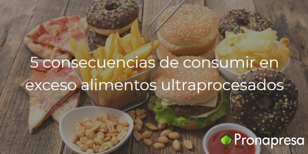 5 consecuencias de consumir en exceso alimentos ultraprocesados