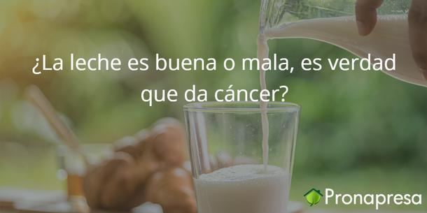 ¿La leche es buena o mala, es verdad queda cáncer?