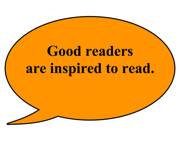 Good readers are inspired to read.