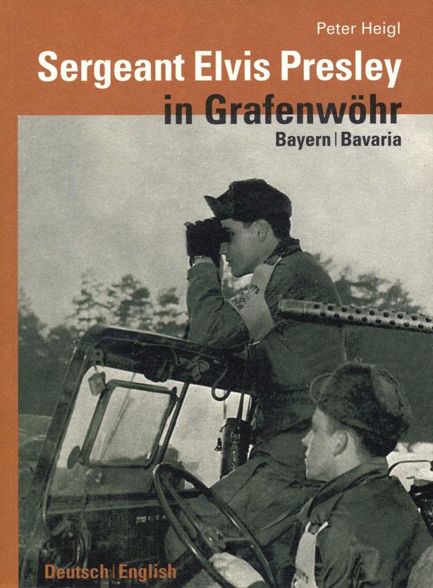 Peter Heigl: SERGEANT ELVIS PRESLEY IN GRAFENWÖHR, BAYERN, Buch & Kunstverlag Oberpfalz 2007, mit Signatur des Autors, Schenkung