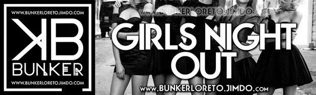 MUJERES NO COVER TODAS LAS NOCHES EN BUNKER CLUB LORETO • GIRLS NIGHT OUT LADIES DON´T PAY COVER ALL NIGHT • BUNKER LORETO