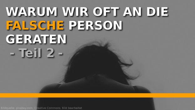 Warum wir oft an die falsche Person geraten. Teil 2.