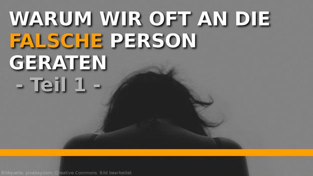 Warum geraten wir oft an die falsche Person?