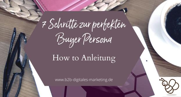 in sieben Schritten zur perfekten Buyer Persona How to Anleitung zur Erstellung