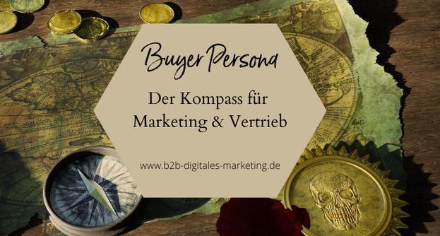 Die Buyer Persona als wesentlicher Bestandteil der B2B digitalen Marketingstrategie
