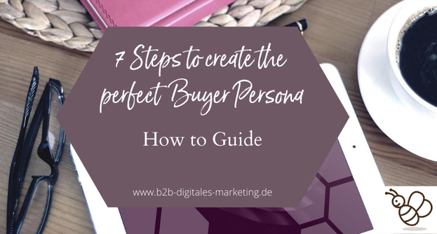 7 steps to create the perfect buyer persona for B2B marketing