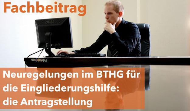 Neuregelungen im Bundesteilhabegesetz (BTHG) für die Eingliederungshilfe: Antragstellung