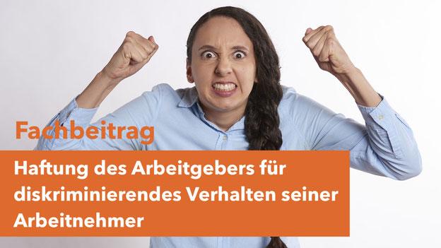 Haftung Arbeitgeber für diskriminierendes Verhalten der Arbeitnehmer, Gleichbehandlungsgesetz, AGG