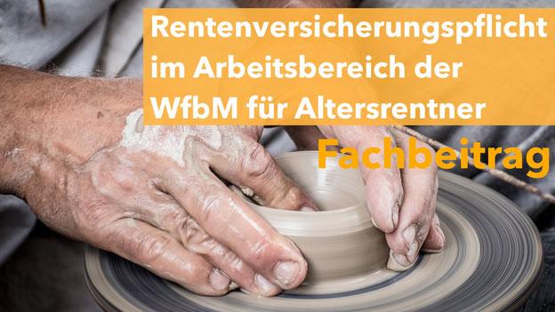 Rentenversicherungspflicht  im Arbeitsbereich der WfbM für Altersrentner