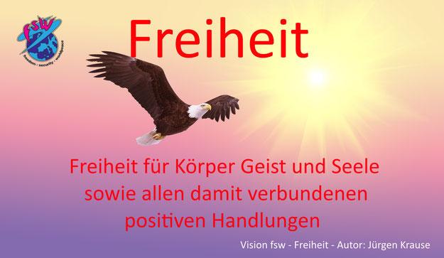 Freiheit für Körper, Geist und Seele sowie allen damit verbundenen positiven Handlungen - Vision Freiheit , freedom security worldpeace - Autor Jürgen Krausegen Krause
