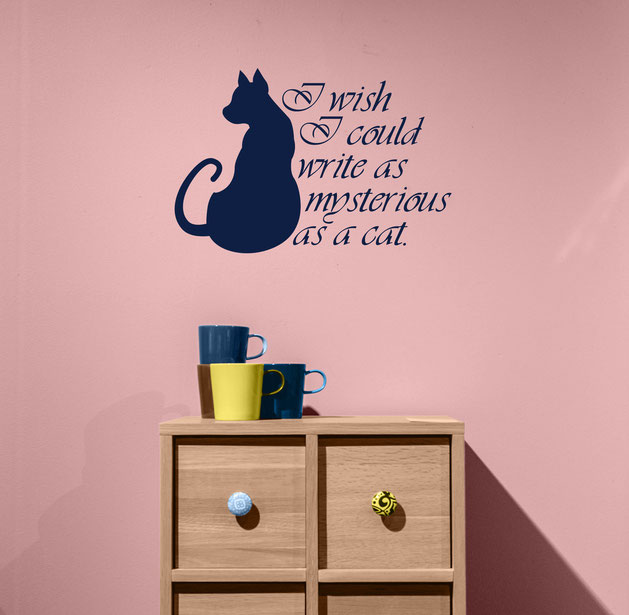 I wish I could write as mysterious as a cat Edgar Allen Poe Quote, there is a decal of a cat looking rather mysterious. Comes in many colours with an easy to apply kit at www.wallartcompany.co.uk