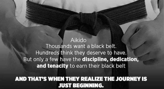 AIKIDO - Tausende wollen einen schwarzen Gürtel. Hunderte denken, sie hätten ihn verdient. Doch nur ein paar wenige haben die Disziplin, Hingabe und Zähigkeit sich ihren schwarzen Gürtel zu verdienen. And das ist der Moment an dem sie begreifen, dass die