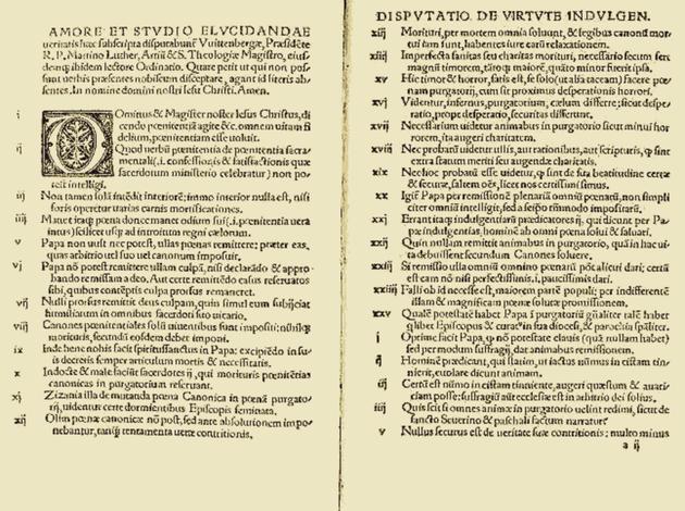 La Dispute sur la puissance des indulgences plus connue sous le nom des 95 thèses, est une liste de propositions rédigée par Martin Luther et affichées le 31 octobre 1517.