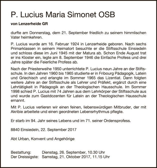 Hochbetagt ist P. Lucius Simonet im Kloster Einsiedeln verstorben. Er hat die Stiftsschule als Präfekt und Dozent massgeblich mitgeporägt. Viele Stiftsschüler behalten ihn als sehr kompetenten Lateinlehrer in  Erinnerung.