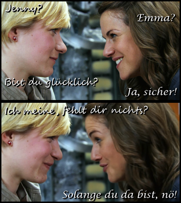 E: Jenny? J: Emma? E: Are you happy? J: Of course! E: I mean, do you miss something? J: As long as you are there, no!
