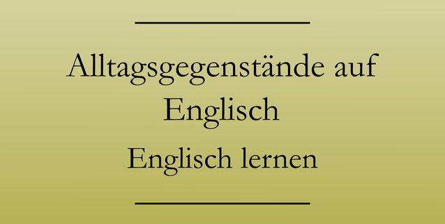 Kleine Alltagsgegenstände auf Englisch. Englisch lernen Vokabeln. #englischlernen