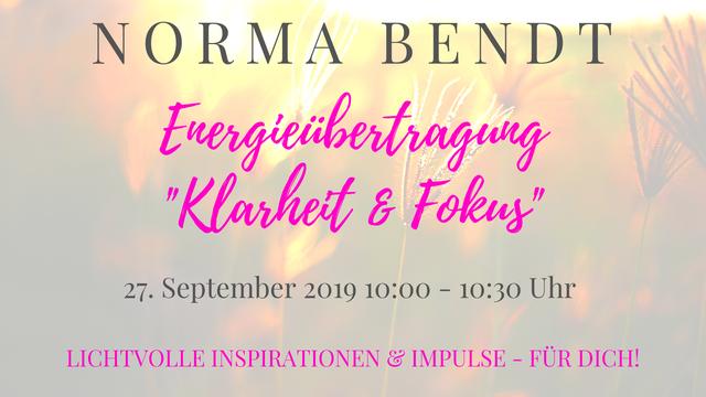 Norma Bendt, Energieübertragungen Gruppe, Klarheit & Fokus, Channeling September 2019, Die Energiewandlerin, telepathische Energiesitzung
